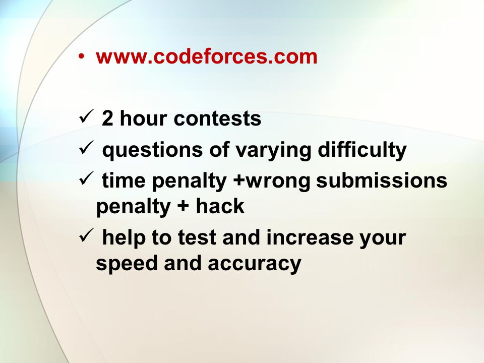 www.codeforces.com 2 hour contests questions of varying difficulty time penalty +wrong submissions penalty + hack help to test and increase your speed