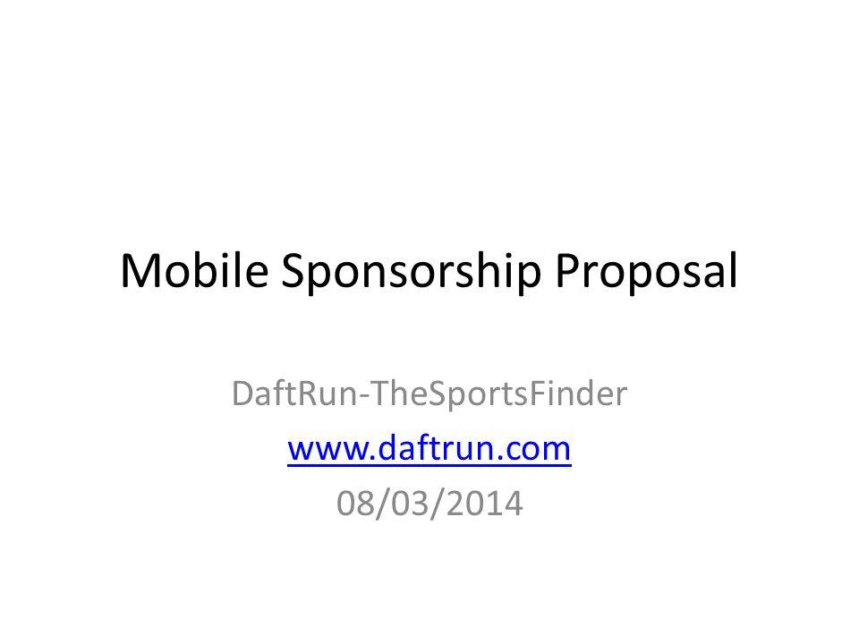 Mobile Sponsorship Proposal DaftRun-TheSportsFinder www.daftrun.com 08/03/2014