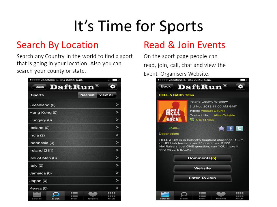 Its Time for Sports Search By Location Search any Country in the world to find a sport that is going in your location.