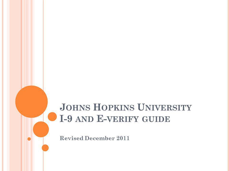 J OHNS H OPKINS U NIVERSITY I-9 AND E- VERIFY GUIDE Revised December 2011