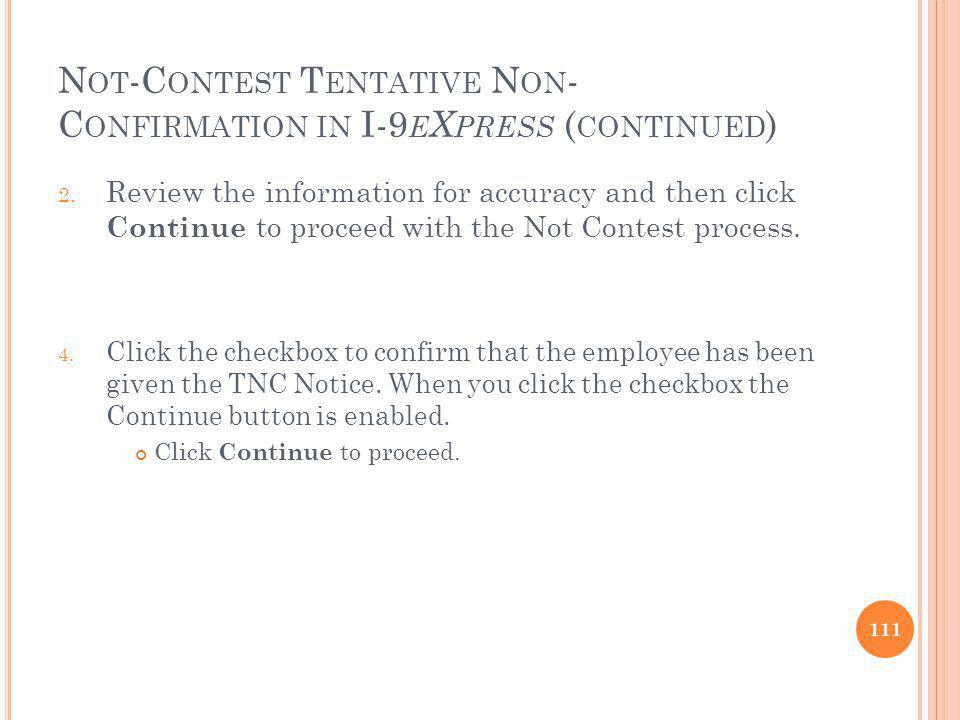 N OT -C ONTEST T ENTATIVE N ON - C ONFIRMATION IN I-9 E X PRESS ( CONTINUED ) 2.