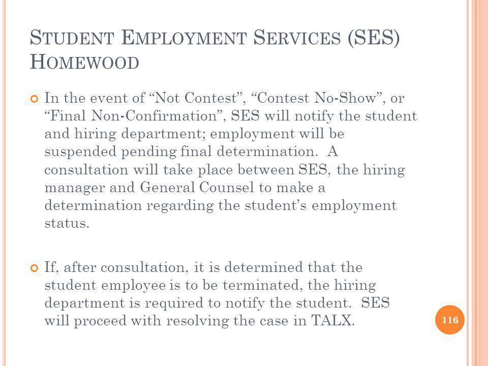 S TUDENT E MPLOYMENT S ERVICES (SES) H OMEWOOD In the event of Not Contest, Contest No-Show, or Final Non-Confirmation, SES will notify the student and hiring department; employment will be suspended pending final determination.