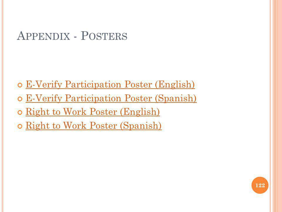 A PPENDIX - P OSTERS E-Verify Participation Poster (English) E-Verify Participation Poster (Spanish) Right to Work Poster (English) Right to Work Poster (Spanish) 122