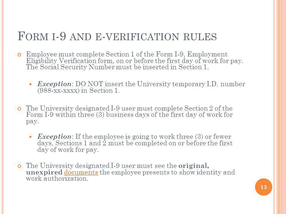 F ORM I -9 AND E - VERIFICATION RULES Employee must complete Section 1 of the Form I-9, Employment Eligibility Verification form, on or before the first day of work for pay.