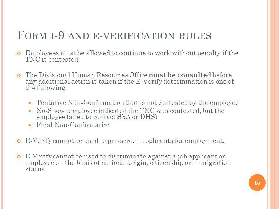 F ORM I -9 AND E - VERIFICATION RULES Employees must be allowed to continue to work without penalty if the TNC is contested.