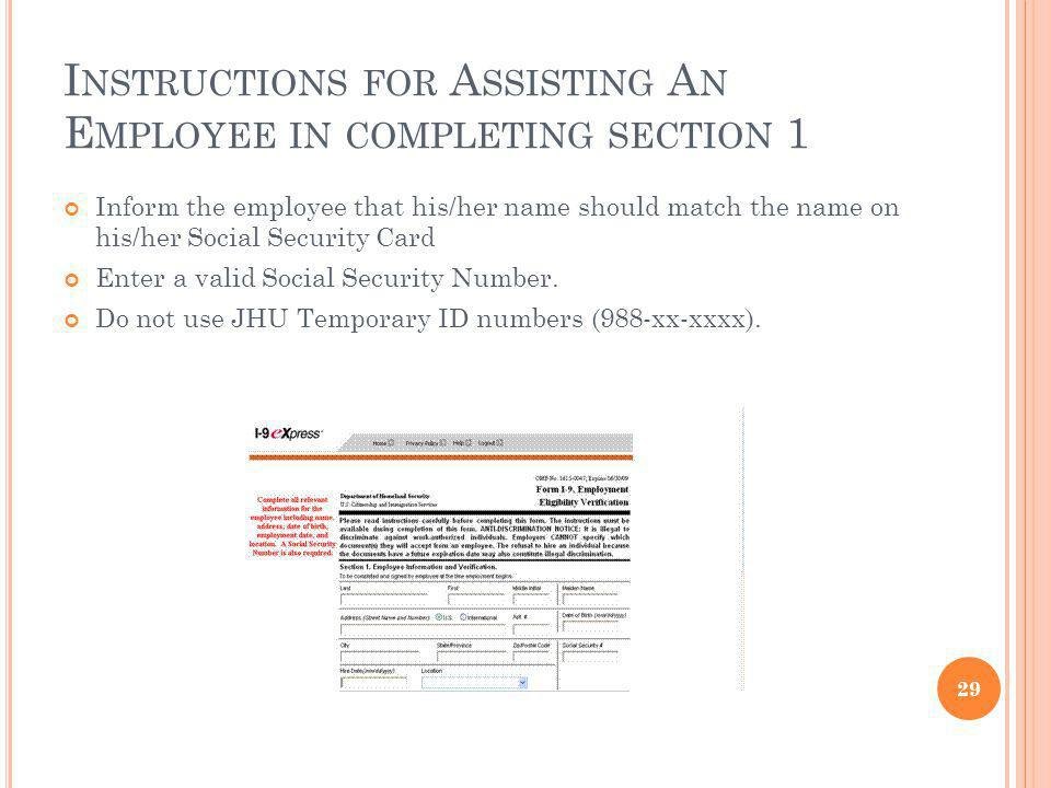 I NSTRUCTIONS FOR A SSISTING A N E MPLOYEE IN COMPLETING SECTION 1 Inform the employee that his/her name should match the name on his/her Social Security Card Enter a valid Social Security Number.