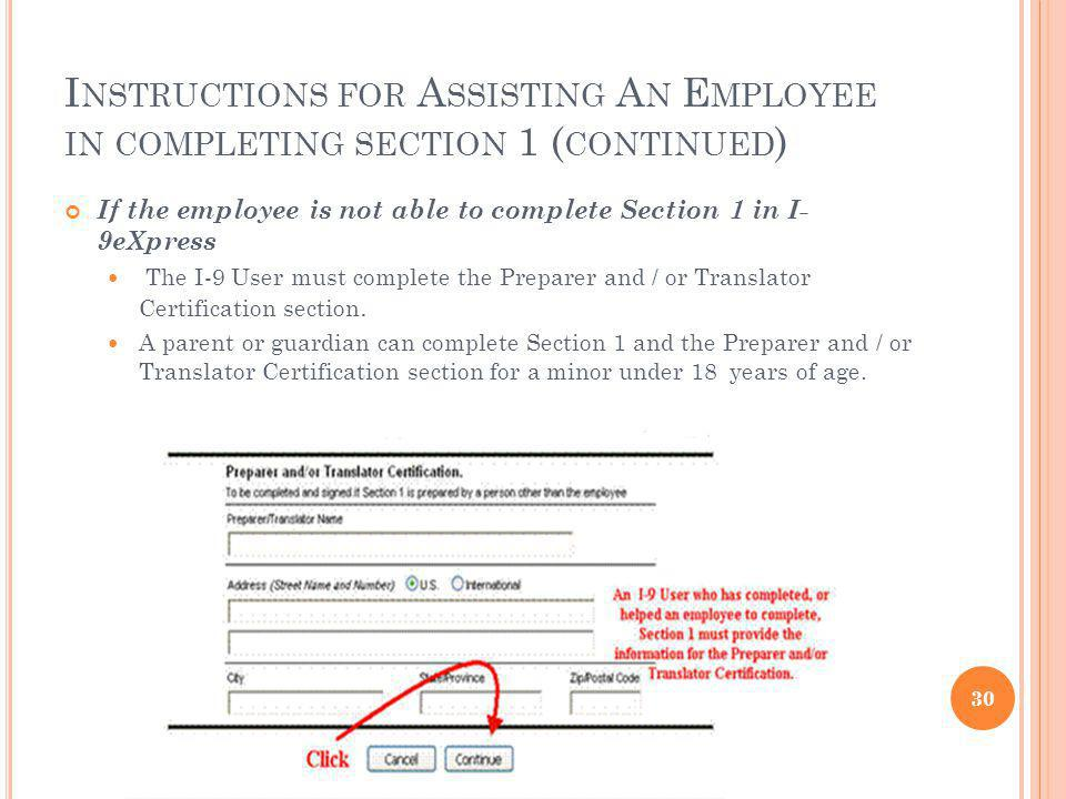 I NSTRUCTIONS FOR A SSISTING A N E MPLOYEE IN COMPLETING SECTION 1 ( CONTINUED ) If the employee is not able to complete Section 1 in I- 9eXpress The I-9 User must complete the Preparer and / or Translator Certification section.