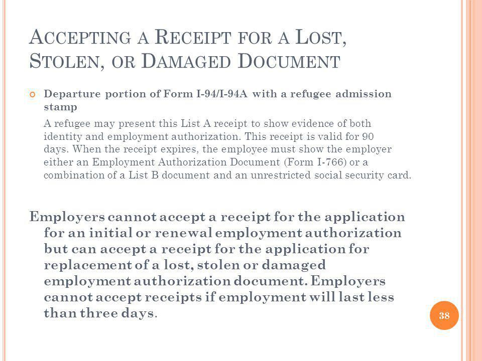 A CCEPTING A R ECEIPT FOR A L OST, S TOLEN, OR D AMAGED D OCUMENT Departure portion of Form I-94/I-94A with a refugee admission stamp A refugee may present this List A receipt to show evidence of both identity and employment authorization.