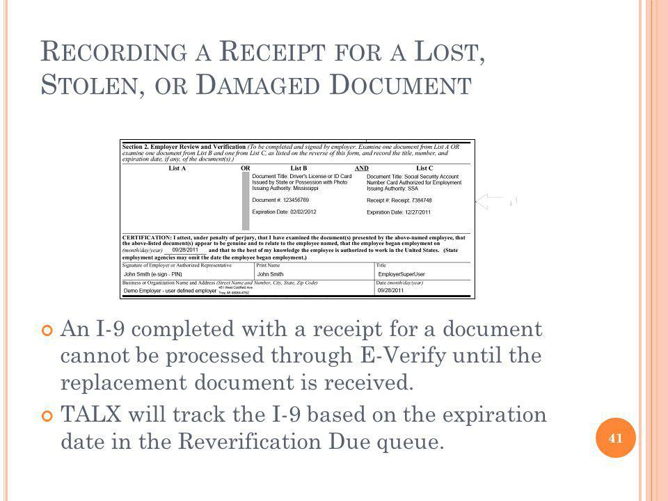 R ECORDING A R ECEIPT FOR A L OST, S TOLEN, OR D AMAGED D OCUMENT 41 An I-9 completed with a receipt for a document cannot be processed through E-Verify until the replacement document is received.