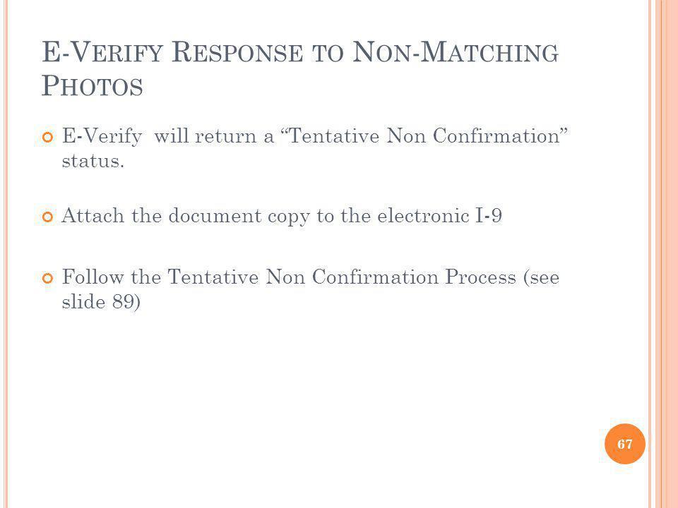 E-V ERIFY R ESPONSE TO N ON -M ATCHING P HOTOS E-Verify will return a Tentative Non Confirmation status.