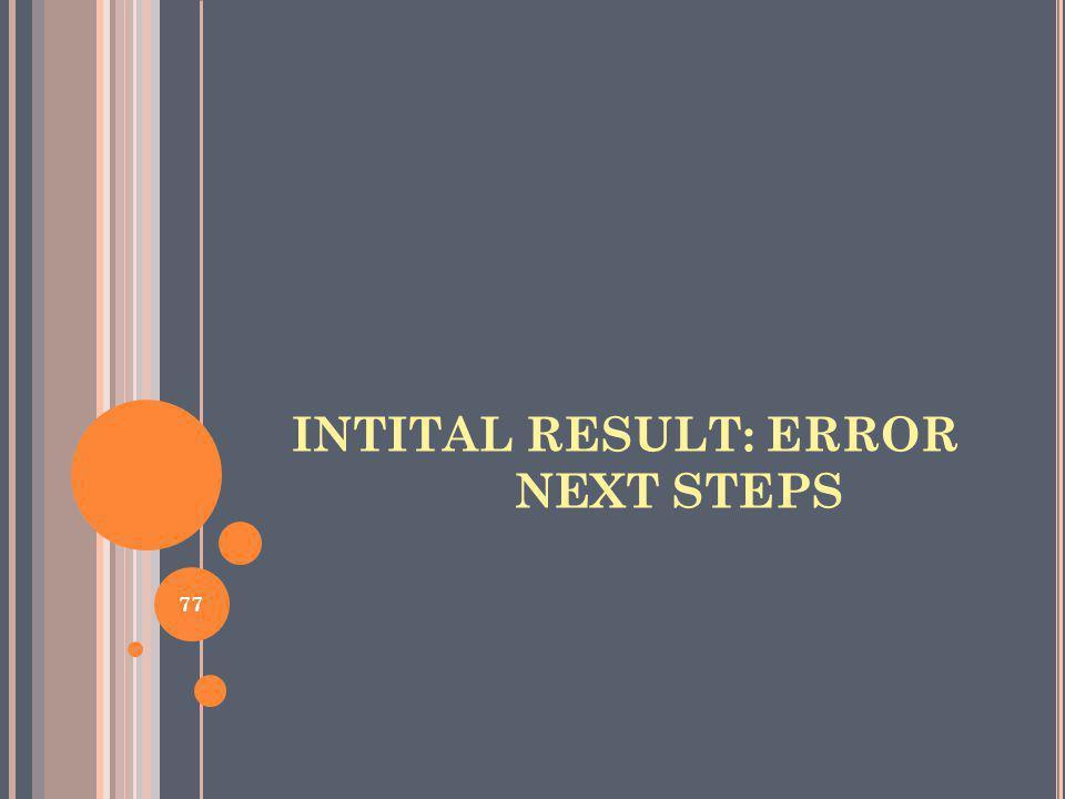 INTITAL RESULT: ERROR NEXT STEPS 77