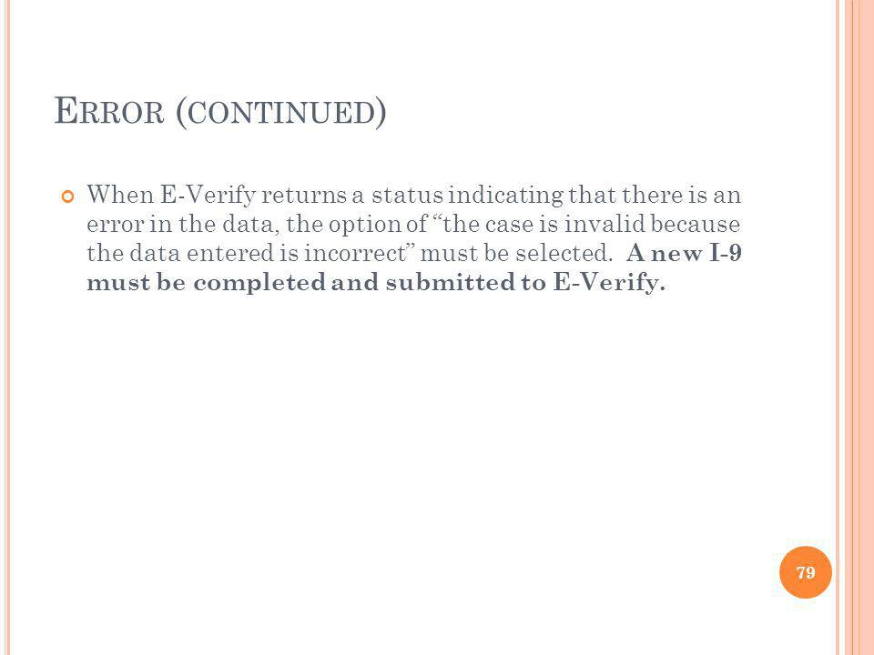 E RROR ( CONTINUED ) When E-Verify returns a status indicating that there is an error in the data, the option of the case is invalid because the data entered is incorrect must be selected.