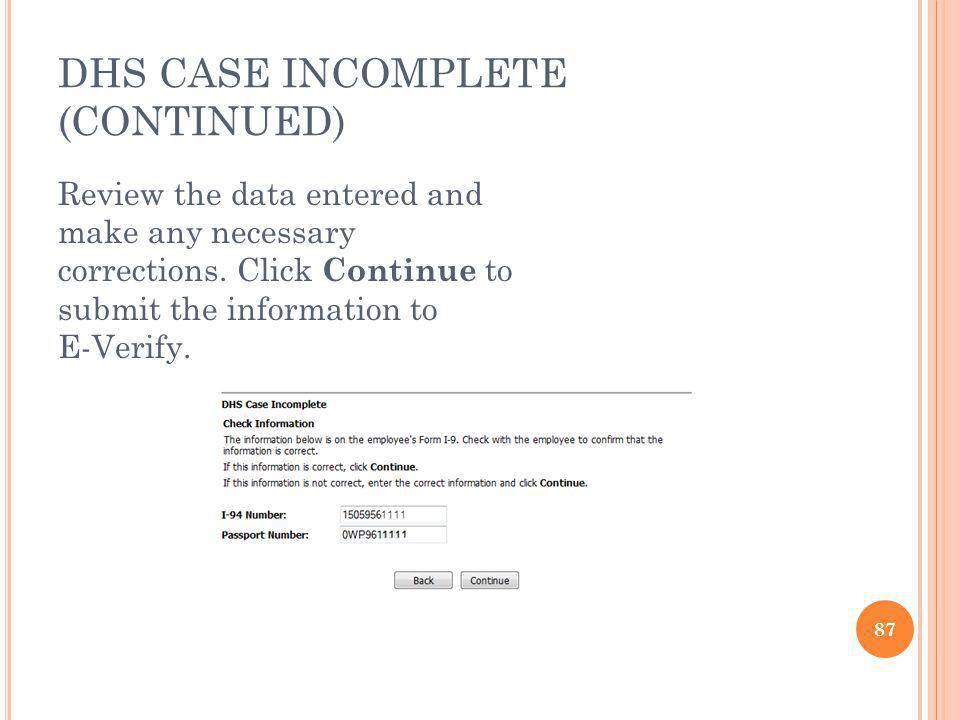 DHS CASE INCOMPLETE (CONTINUED) Review the data entered and make any necessary corrections.