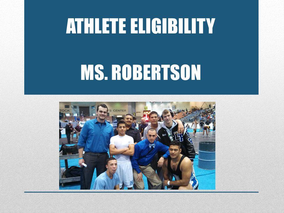 ATHLETE ELIGIBILITY MS. ROBERTSON