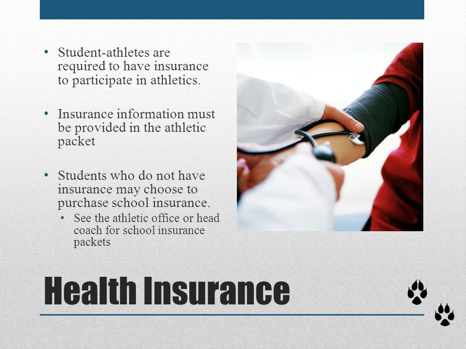 Health Insurance Student-athletes are required to have insurance to participate in athletics. Insurance information must be provided in the athletic p