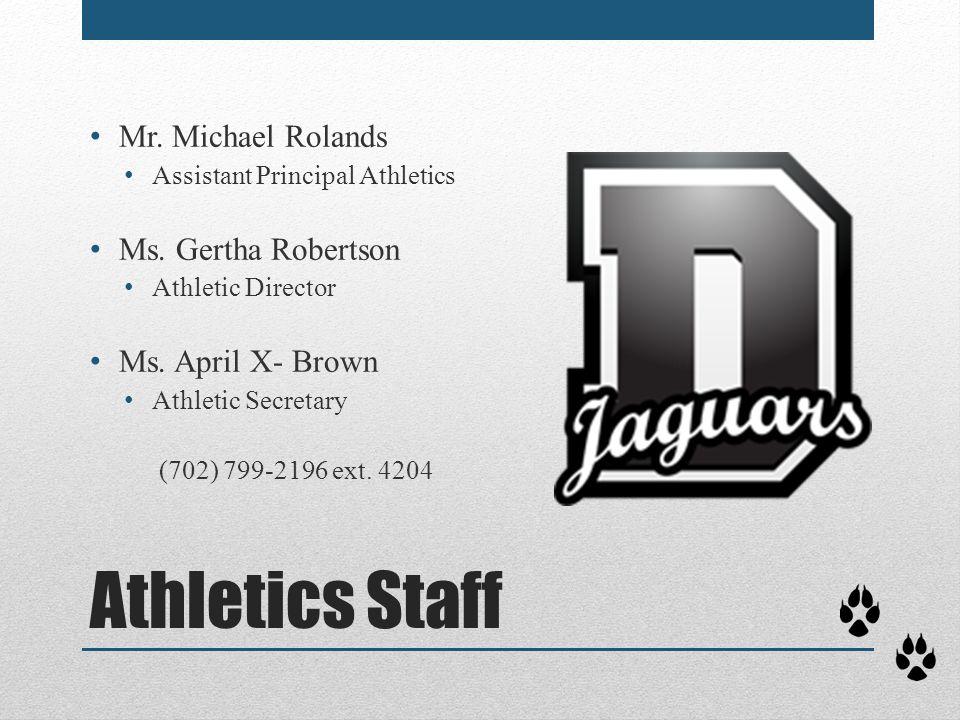 Athletics Staff Mr. Michael Rolands Assistant Principal Athletics Ms. Gertha Robertson Athletic Director Ms. April X- Brown Athletic Secretary (702) 7