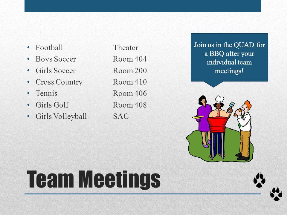 Team Meetings FootballTheater Boys SoccerRoom 404 Girls SoccerRoom 200 Cross Country Room 410 TennisRoom 406 Girls GolfRoom 408 Girls VolleyballSAC Jo
