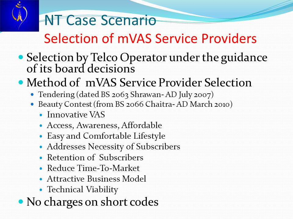 NT Case Scenario Selection of mVAS Service Providers Selection by Telco Operator under the guidance of its board decisions Method of mVAS Service Prov