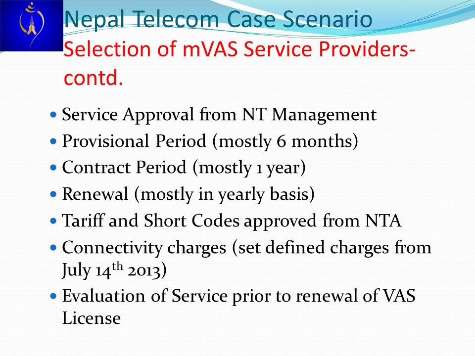 Service Approval from NT Management Provisional Period (mostly 6 months) Contract Period (mostly 1 year) Renewal (mostly in yearly basis) Tariff and S