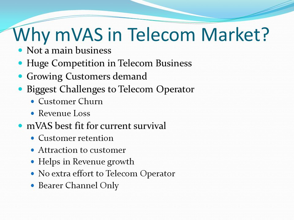 Why mVAS in Telecom Market? Not a main business Huge Competition in Telecom Business Growing Customers demand Biggest Challenges to Telecom Operator C