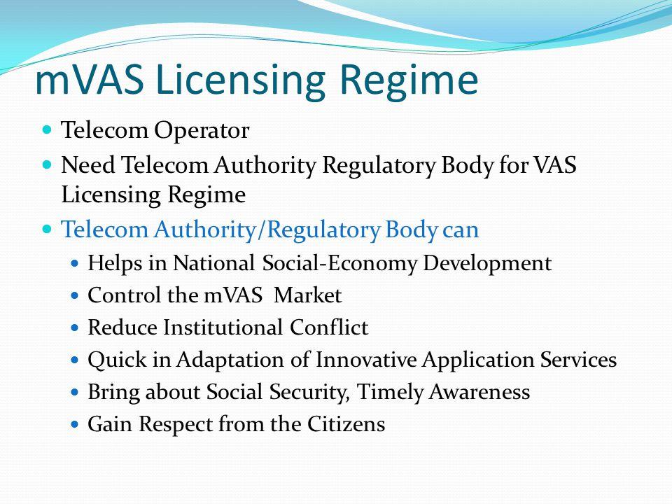mVAS Licensing Regime Telecom Operator Need Telecom Authority Regulatory Body for VAS Licensing Regime Telecom Authority/Regulatory Body can Helps in