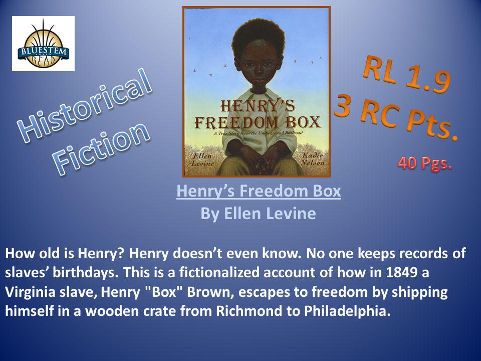 Henrys Freedom Box By Ellen Levine How old is Henry? Henry doesnt even know. No one keeps records of slaves birthdays. This is a fictionalized account