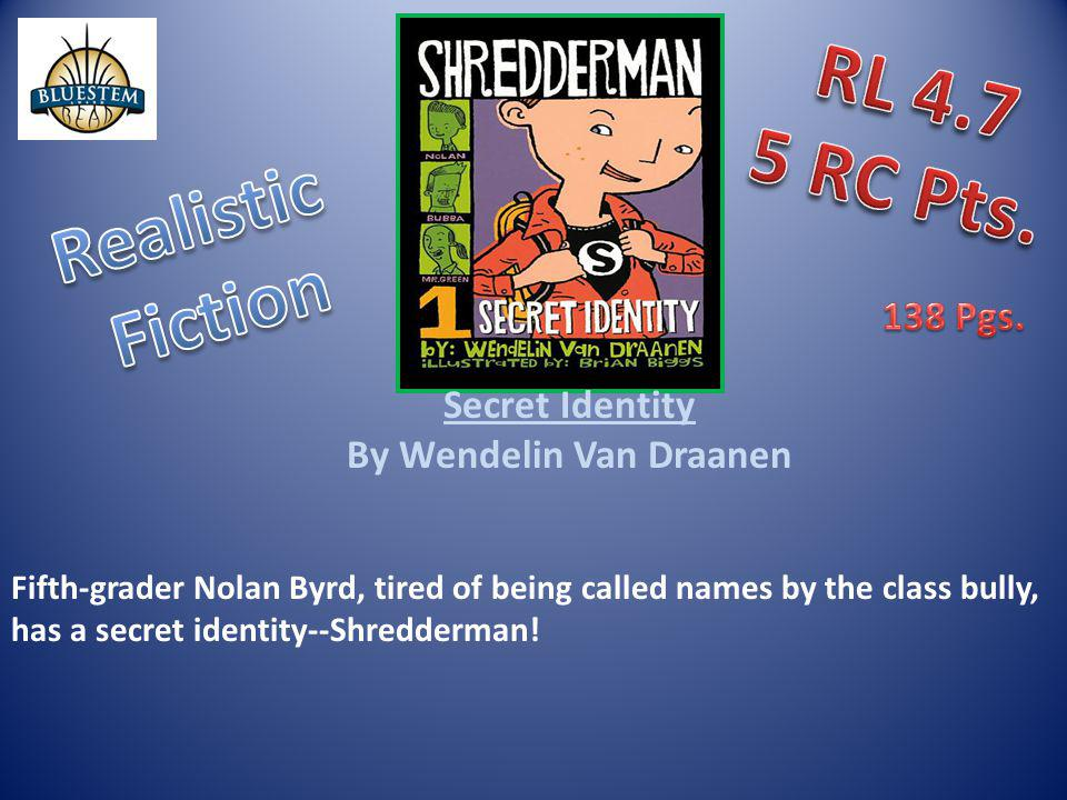 Secret Identity By Wendelin Van Draanen Fifth-grader Nolan Byrd, tired of being called names by the class bully, has a secret identity--Shredderman!
