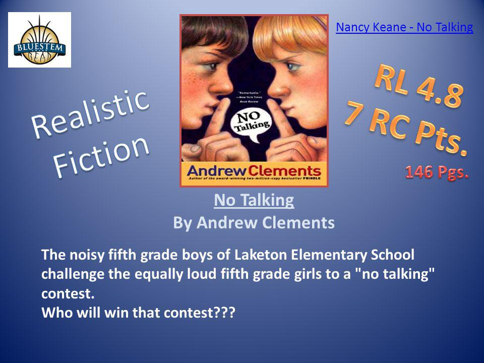 No Talking By Andrew Clements The noisy fifth grade boys of Laketon Elementary School challenge the equally loud fifth grade girls to a