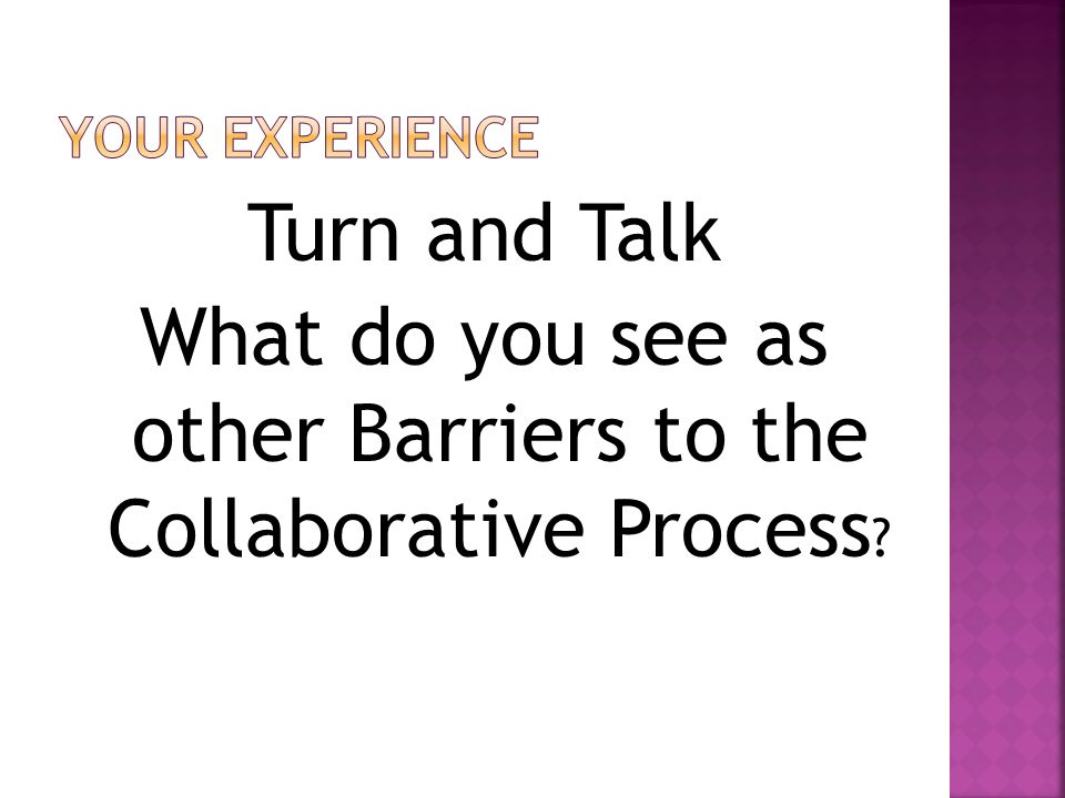Turn and Talk What do you see as other Barriers to the Collaborative Process