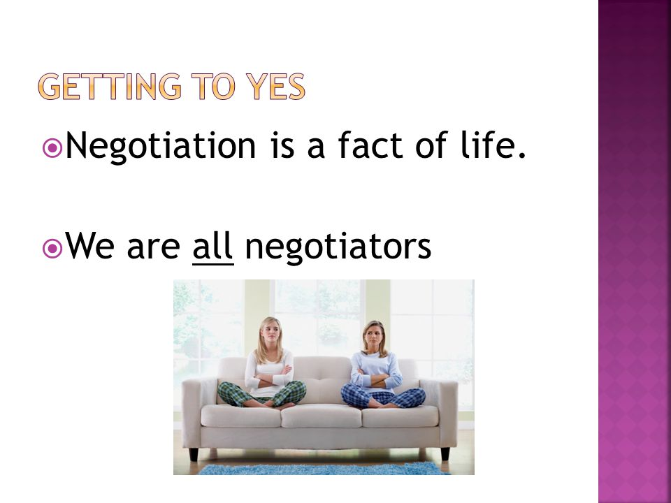 Negotiation is a fact of life. We are all negotiators