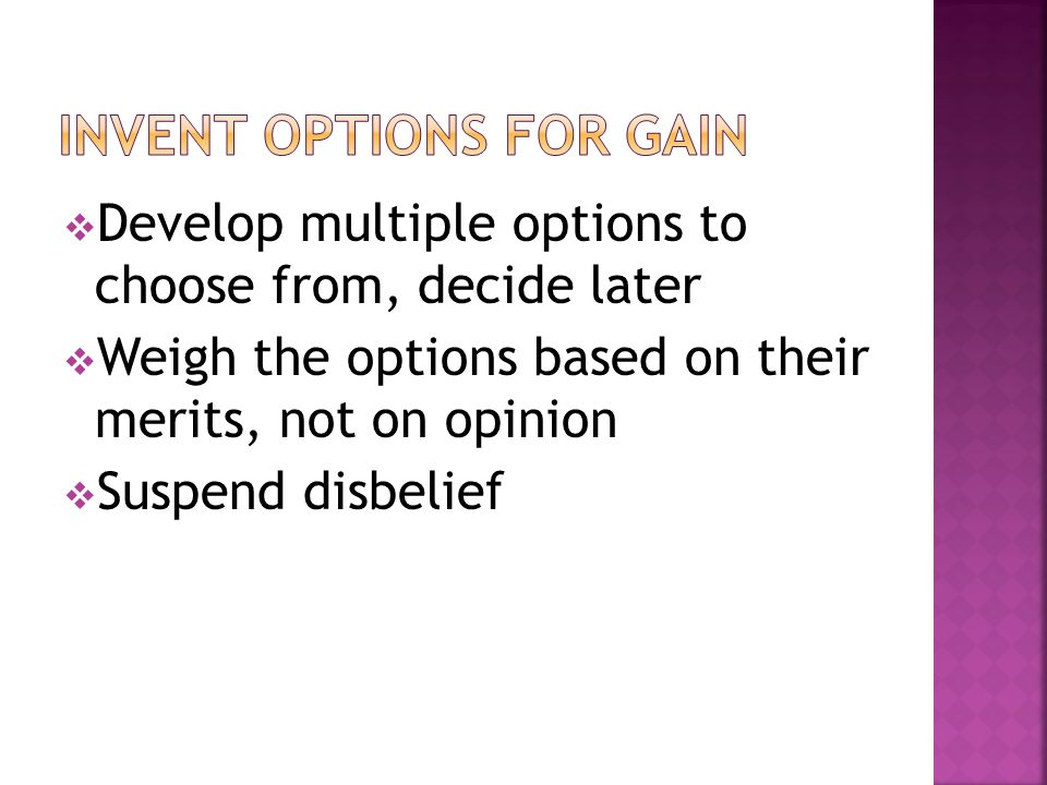 Develop multiple options to choose from, decide later Weigh the options based on their merits, not on opinion Suspend disbelief