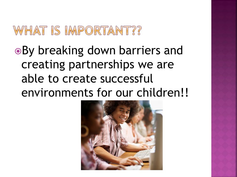 By breaking down barriers and creating partnerships we are able to create successful environments for our children!!