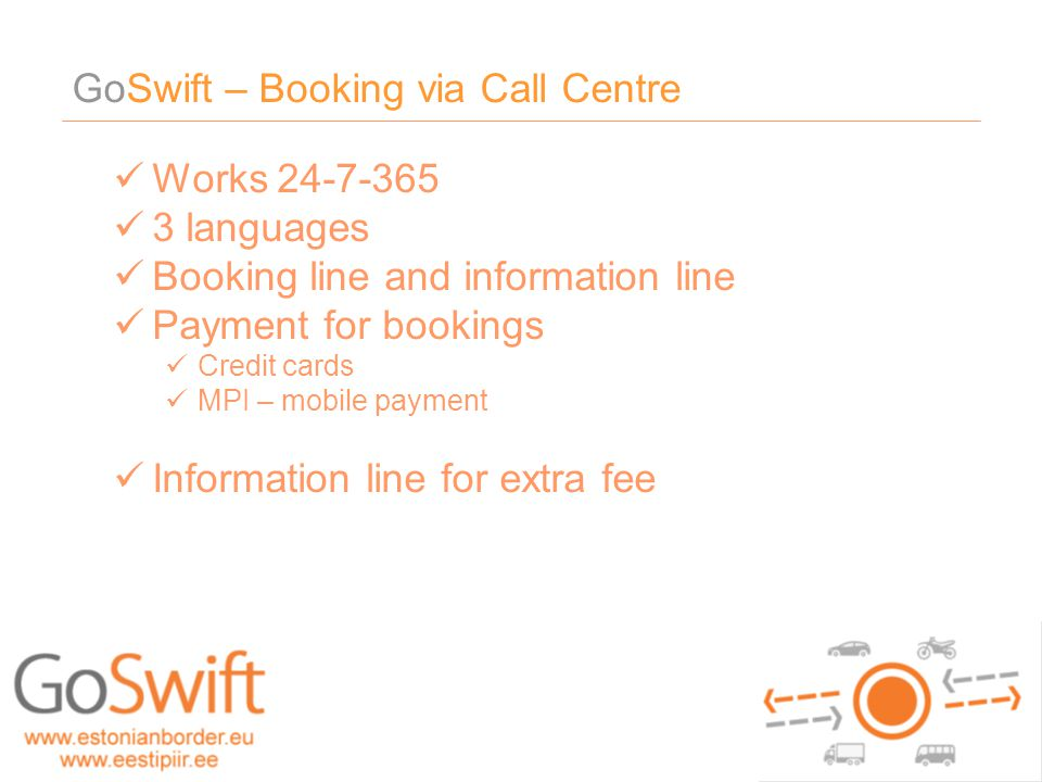 GoSwift – Booking via Call Centre Works 24-7-365 3 languages Booking line and information line Payment for bookings Credit cards MPI – mobile payment
