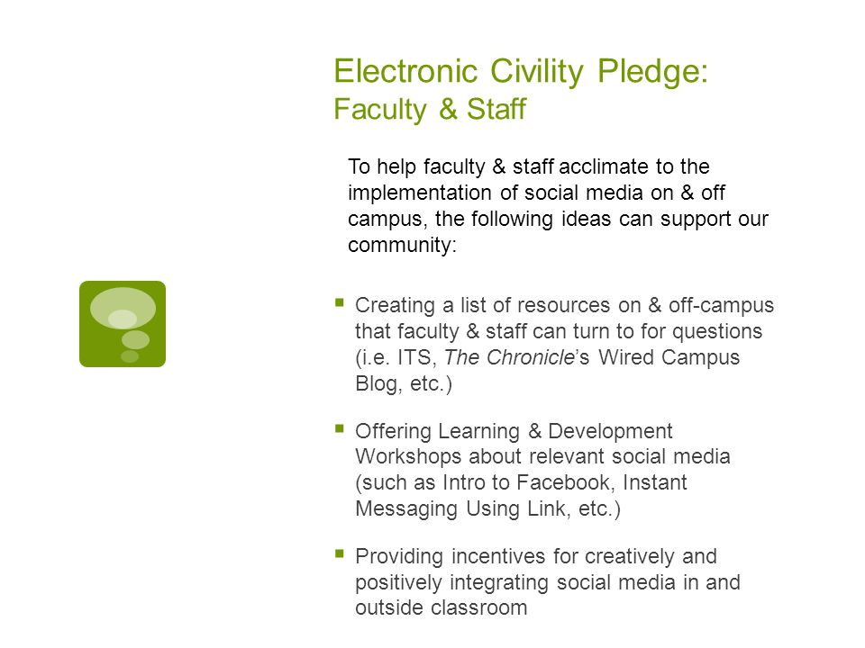 Electronic Civility Pledge: Faculty & Staff Creating a list of resources on & off-campus that faculty & staff can turn to for questions (i.e.