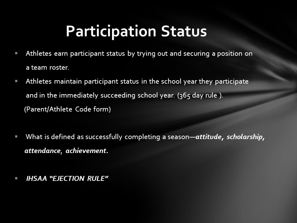 Participation Status Athletes earn participant status by trying out and securing a position on a team roster.