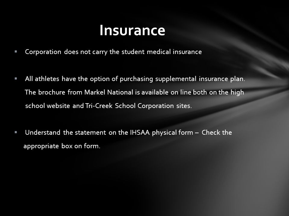 Insurance Corporation does not carry the student medical insurance All athletes have the option of purchasing supplemental insurance plan.