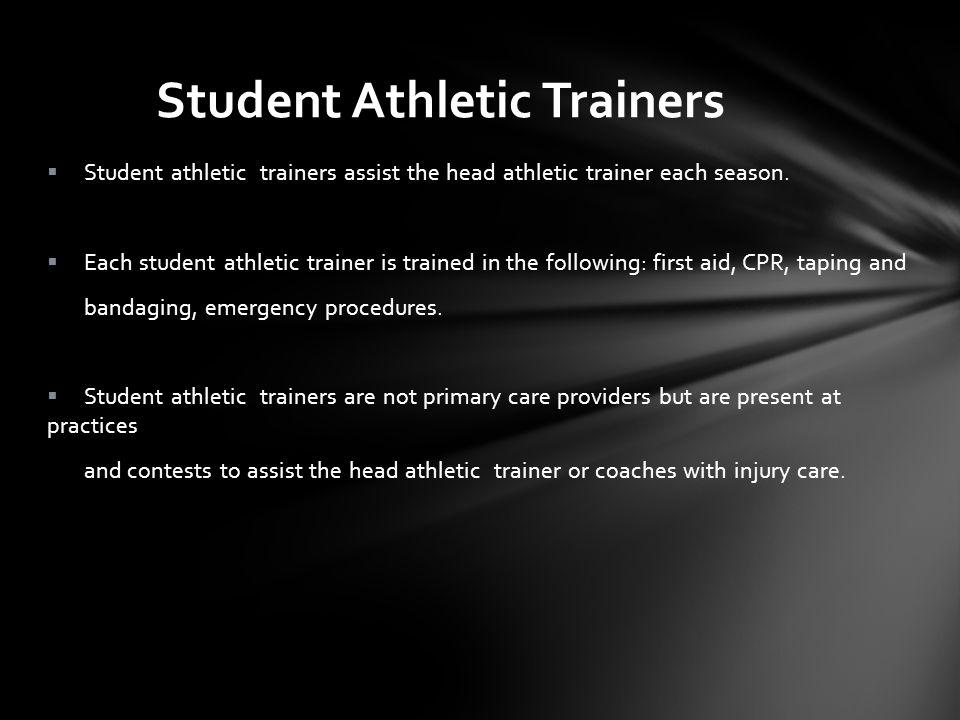 Student Athletic Trainers Student athletic trainers assist the head athletic trainer each season.