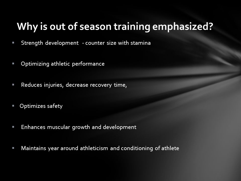 Why is out of season training emphasized.