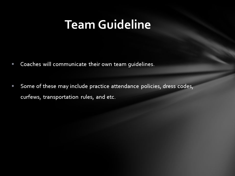 Team Guideline Coaches will communicate their own team guidelines.