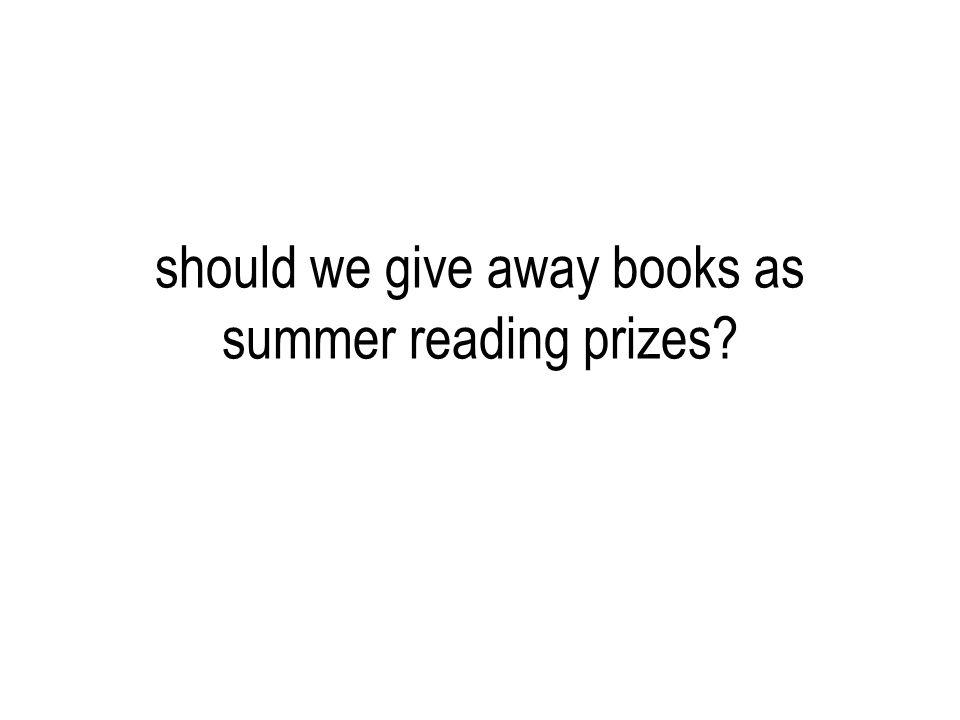 should we give away books as summer reading prizes