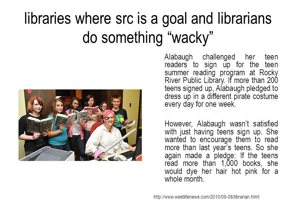 libraries where src is a goal and librarians do something wacky Alabaugh challenged her teen readers to sign up for the teen summer reading program at Rocky River Public Library.