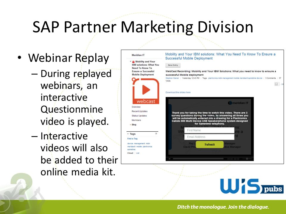 a Ditch the monologue. Join the dialogue. SAP Partner Marketing Division Webinar Replay – During replayed webinars, an interactive Questionmine video