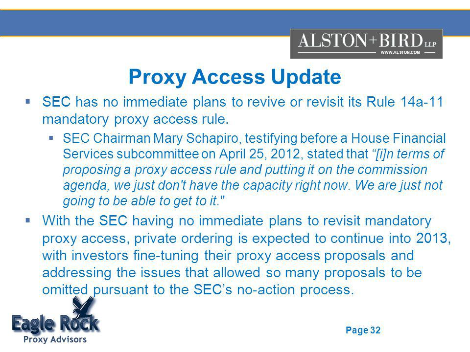 WWW.ALSTON.COM Page 32 Proxy Access Update SEC has no immediate plans to revive or revisit its Rule 14a-11 mandatory proxy access rule.