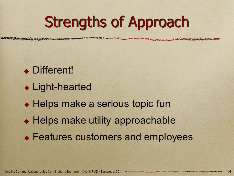 Creative Communications Julee Cunningham, Snohomish County PUD September 2011 Strengths of Approach Different.