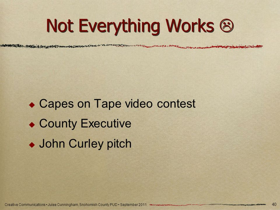 Creative Communications Julee Cunningham, Snohomish County PUD September 2011 Not Everything Works Capes on Tape video contest County Executive John Curley pitch 40