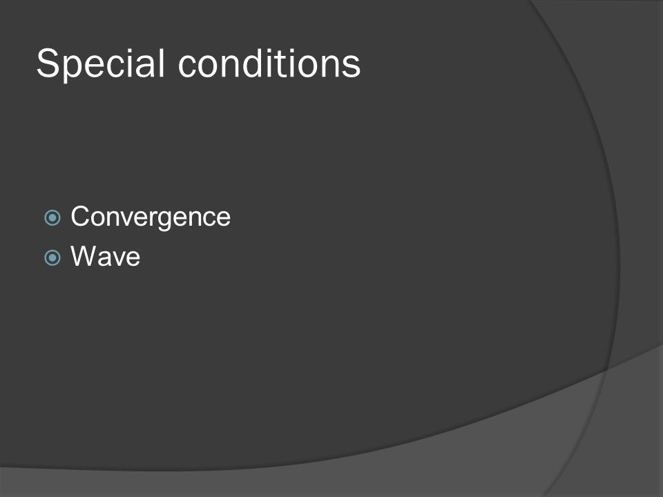 Special conditions Convergence Wave