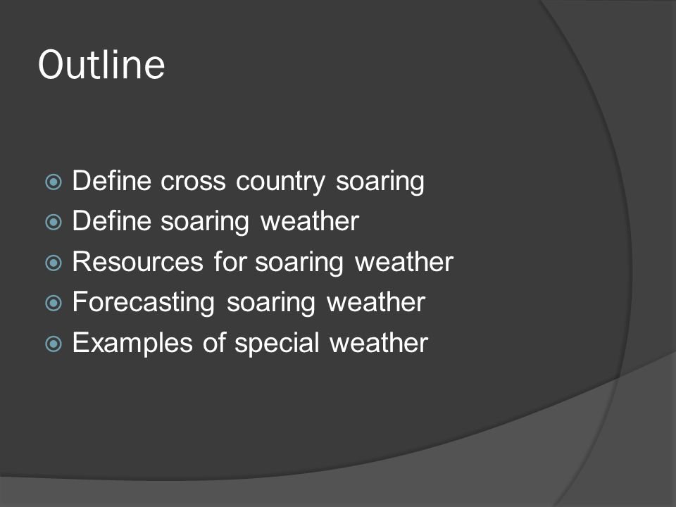 Outline Define cross country soaring Define soaring weather Resources for soaring weather Forecasting soaring weather Examples of special weather