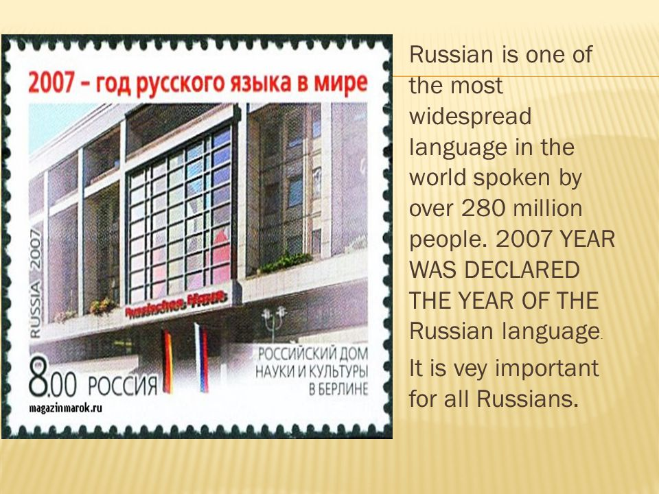 Russian is one of the most widespread language in the world spoken by over 280 million people.