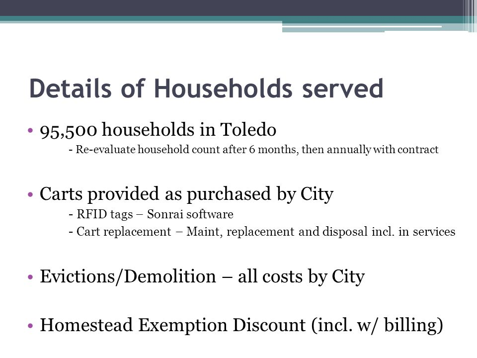 Details of Households served 95,500 households in Toledo - Re-evaluate household count after 6 months, then annually with contract Carts provided as purchased by City - RFID tags – Sonrai software - Cart replacement – Maint, replacement and disposal incl.