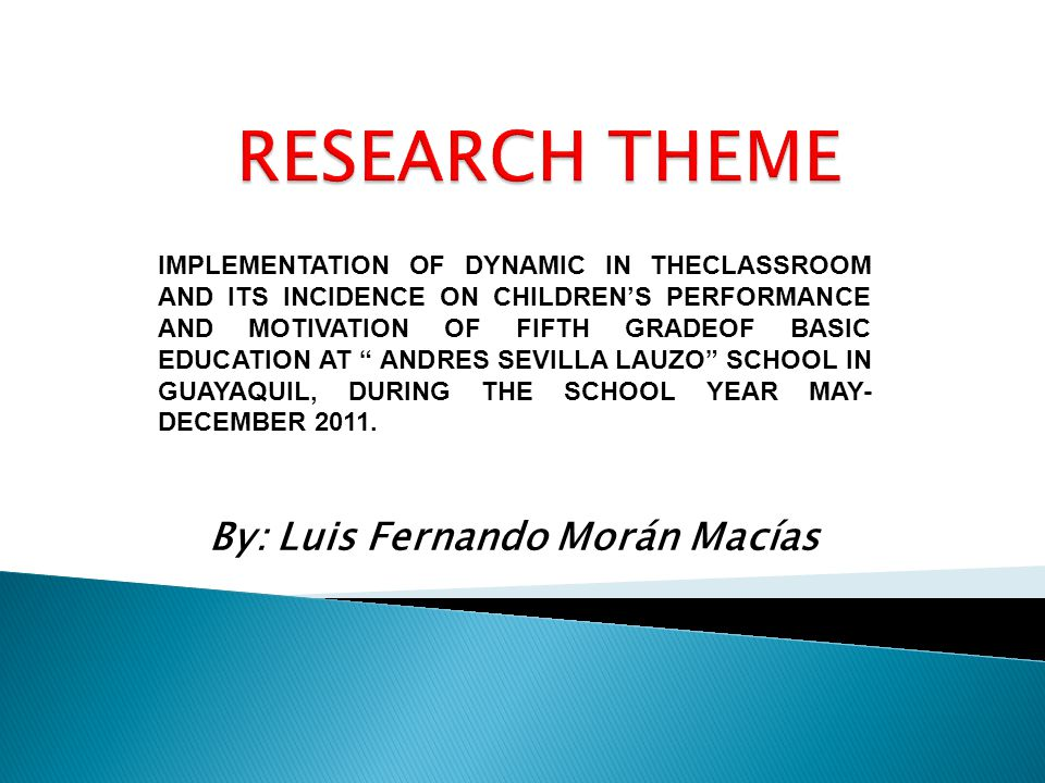 IMPLEMENTATION OF DYNAMIC IN THECLASSROOM AND ITS INCIDENCE ON CHILDRENS PERFORMANCE AND MOTIVATION OF FIFTH GRADEOF BASIC EDUCATION AT ANDRES SEVILLA LAUZO SCHOOL IN GUAYAQUIL, DURING THE SCHOOL YEAR MAY- DECEMBER 2011.